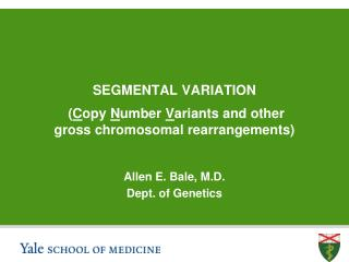 SEGMENTAL VARIATION  ( C opy  N umber  V ariants and other  gross chromosomal rearrangements)