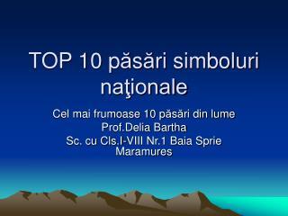 TOP 10 p ă s ă ri  simboluri naţionale
