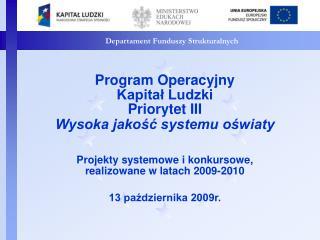 Program Operacyjny  Kapitał Ludzki Priorytet III  Wysoka jakość systemu oświaty