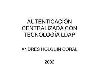 AUTENTICACI N CENTRALIZADA CON TECNOLOG A LDAP
