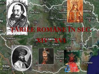 ŢĂRILE ROMÂNE ÎN SEC.  XIV - XVI