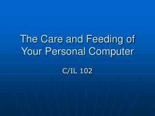 The Care and Feeding of Your Personal Computer