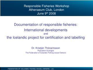 Responsible Fisheries Workshop Athenaeum Club, London June 9 th  2008