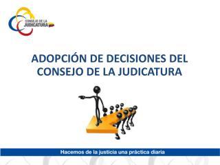 ADOPCIÓN DE DECISIONES DEL  CONSEJO DE LA JUDICATURA