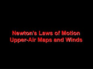 NATS 101 Lecture 12 Newton's Laws of Motion Upper-Air Maps and Winds