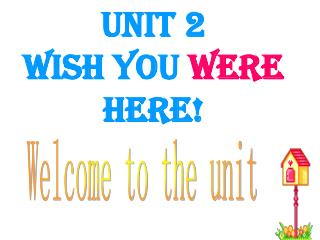 Unit 2 Wish you  were  here!