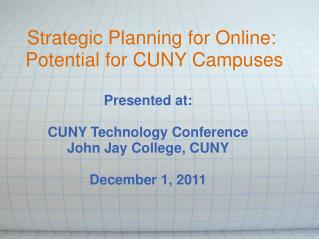 Strategic Planning for Online:  Potential for CUNY Campuses