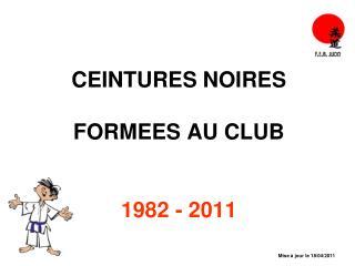 CEINTURES NOIRES  FORMEES AU CLUB  1982 - 2011