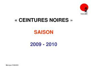 � CEINTURES NOIRES  � SAISON 2009 - 2010