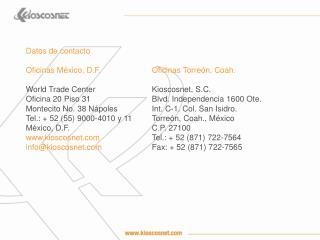 Oficinas Torreón, Coah. Kioscosnet, S.C. Blvd. Independencia 1600 Ote.  Int. C-1. Col. San Isidro.