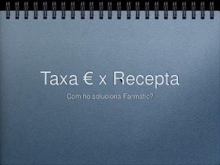 Taxa € x Recepta