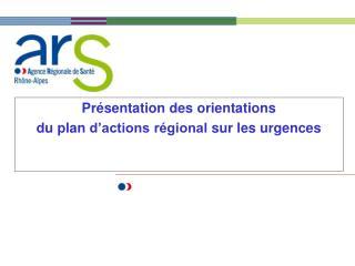 Présentation des orientations du plan  d'actions régional  sur les urgences