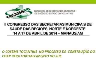 O COSEMS TOCANTINS  NO PROCESSO DE  CONSTRUÇÃO DO COAP PARA FORTALECIMENTO DO SUS.