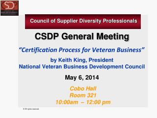 CSDP General Meeting �Certification Process for Veteran Business�  by Keith King, President