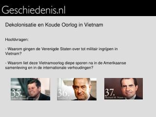 Dekolonisatie en Koude Oorlog in Vietnam   Hoofdvragen:  - Waarom gingen de Verenigde Staten over tot militair ingrijpen