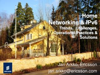 Home Networking & IPv6  Trends,  Challenges, Operational Practices & Solutions
