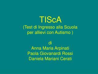 TIScA  Test di Ingresso alla Scuola  per allievi con Autismo    di Anna Maria Arpinati Paola Giovanardi Rossi Daniela Ma
