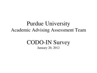 Purdue University  Academic Advising Assessment Team CODO-IN Survey January 20,  2012