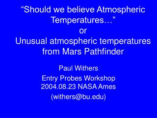Paul Withers Entry Probes Workshop 2004.08.23 NASA Ames (withers@bu)