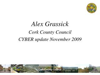 Alex Grassick Cork County Council CYBER update November 2009