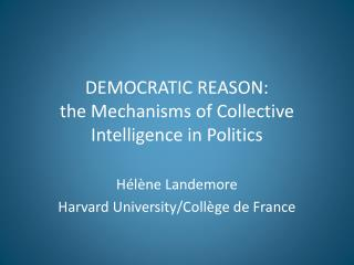 DEMOCRATIC REASON: the Mechanisms of Collective Intelligence in Politics