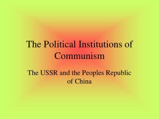 The Political Institutions of Communism
