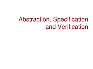 Abstraction, Specification and Verification