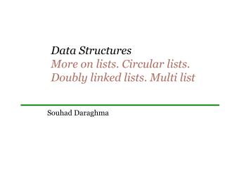 Data Structures  More on lists. Circular lists. Doubly linked lists. Multi list
