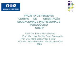Profª Dra. Eliana Marta Monaci                Profª Ms.  Lígia Cecilia. Buso Sernagiotto