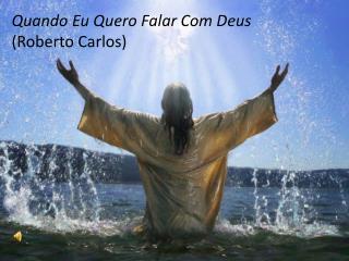 Quando Eu Quero Falar Com Deus (Roberto Carlos)