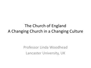 The Church of England A Changing Church in a Changing Culture