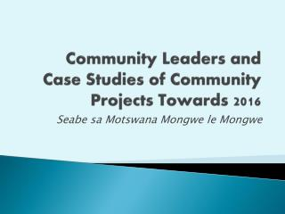 Community Leaders and Case Studies of Community Projects Towards 2016