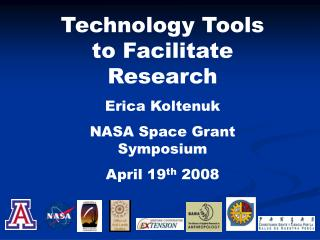 Technology Tools to Facilitate Research Erica Koltenuk NASA Space Grant Symposium