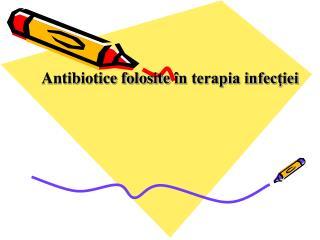 Antibiotice folosite  în terapia infecţiei