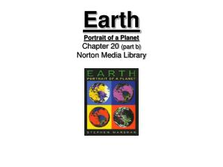 Earth Portrait of a Planet Chapter 20  (part b) Norton Media Library