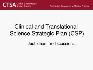 Clinical and Translational  Science Strategic Plan (CSP)