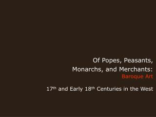 Of Popes, Peasants,  Monarchs, and Merchants: Baroque Art