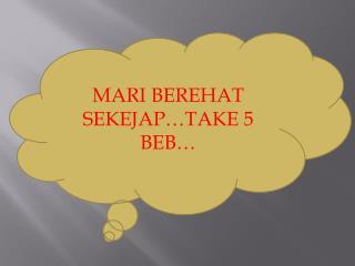 MARI BEREHAT SEKEJAP�TAKE 5 BEB�