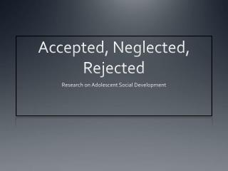 Accepted, Neglected, Rejected