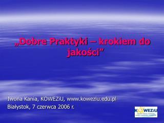 �Dobre Praktyki � krokiem do jako?ci� Iwona Kania, KOWEZiU, koweziu.pl