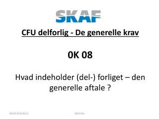 CFU delforlig - De generelle krav  0K 08 Hvad indeholder (del-) forliget – den generelle aftale ?