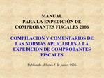 MANUAL  PARA LA EXPEDICI N DE COMPROBANTES FISCALES 2006  COMPILACI N Y COMENTARIOS DE LAS NORMAS APLICABLES A LA EXPEDI