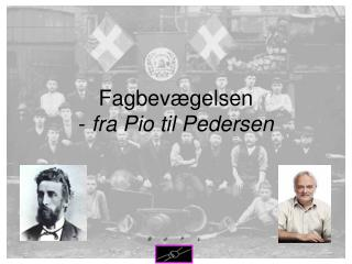 Fagbevægelsen  -  fra Pio til Pedersen