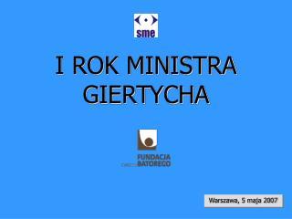 I ROK MINISTRA GIERTYCHA