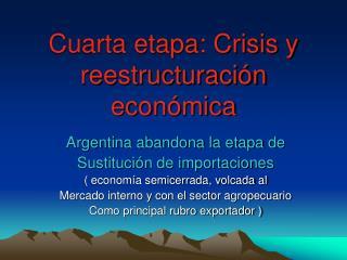 Cuarta etapa: Crisis y reestructuraci n econ mica