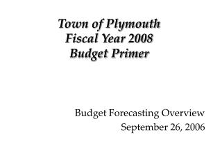 Town of Plymouth Fiscal Year 2008 Budget Primer