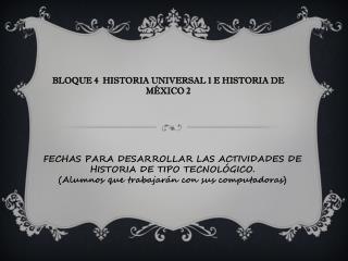BLOQUE 4  HISTORIA UNIVERSAL 1 E HISTORIA DE M XICO 2