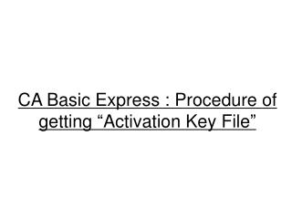 "CA Basic Express : Procedure of getting ""Activation Key File"""