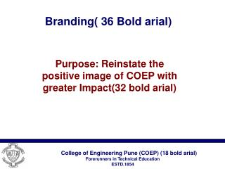 College of Engineering Pune (COEP) (18 bold arial) Forerunners in Technical Education
