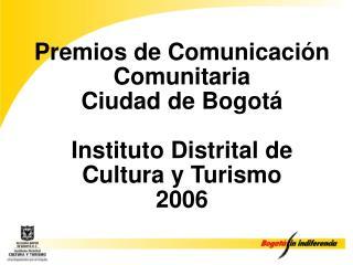 Premios de Comunicaci n Comunitaria  Ciudad de Bogot    Instituto Distrital de Cultura y Turismo 2006